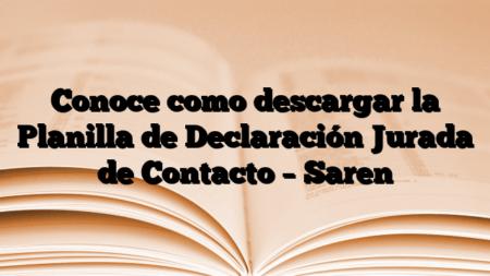 Conoce como descargar la Planilla de Declaración Jurada de Contacto – Saren