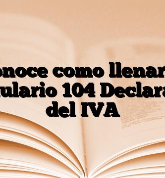 Conoce como llenar el Formulario 104 Declaración del IVA