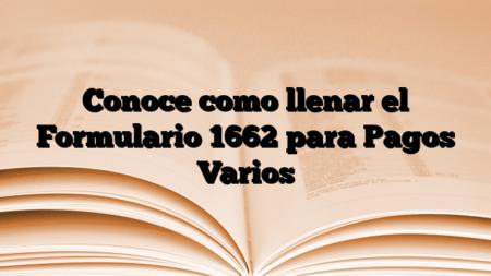 Conoce como llenar el Formulario 1662 para Pagos Varios