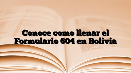 Conoce como llenar el Formulario 604 en Bolivia