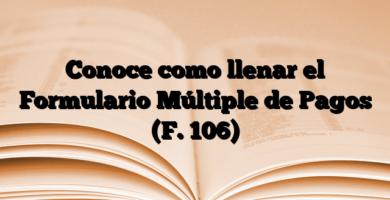 Conoce como llenar el Formulario Múltiple de Pagos (F. 106)