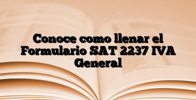 Conoce como llenar el Formulario SAT 2237 IVA General