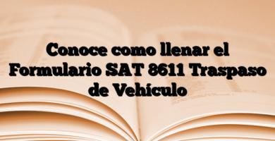 Conoce como llenar el Formulario SAT 8611 Traspaso de Vehículo