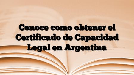 Conoce como obtener el Certificado de Capacidad Legal en Argentina
