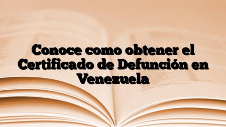 Conoce como obtener el Certificado de Defunción en Venezuela