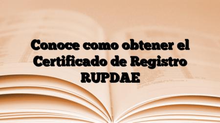 Conoce como obtener el Certificado de Registro RUPDAE