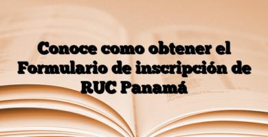 Conoce como obtener el Formulario de inscripción de RUC Panamá
