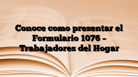Conoce como presentar el Formulario 1076 – Trabajadores del Hogar