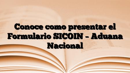 Conoce como presentar el Formulario SICOIN – Aduana Nacional