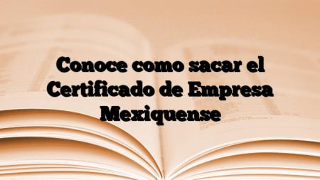 Conoce como sacar el Certificado de Empresa Mexiquense