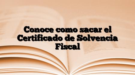 Conoce como sacar el Certificado de Solvencia Fiscal