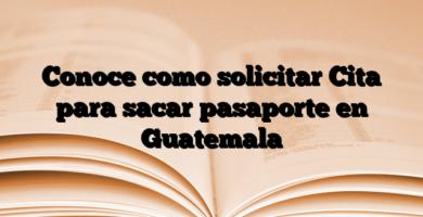 Conoce como solicitar Cita para sacar pasaporte en Guatemala