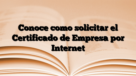 Conoce como solicitar el Certificado de Empresa por Internet