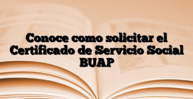 Conoce como solicitar el Certificado de Servicio Social BUAP