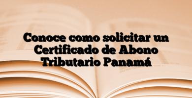 Conoce como solicitar un Certificado de Abono Tributario Panamá