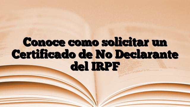 Conoce como solicitar un Certificado de No Declarante del IRPF