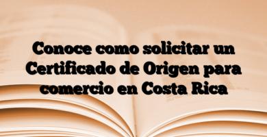 Conoce como solicitar un Certificado de Origen para comercio en Costa Rica