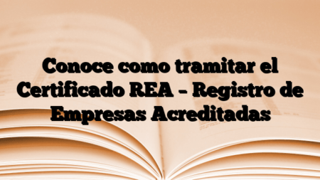 Conoce como tramitar el Certificado REA – Registro de Empresas Acreditadas