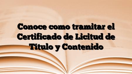 Conoce como tramitar el Certificado de Licitud de Título y Contenido