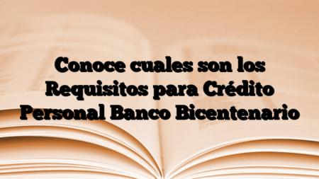 Conoce cuales son los Requisitos para Crédito Personal Banco Bicentenario