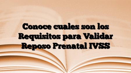 Conoce cuales son los Requisitos para Validar Reposo Prenatal IVSS