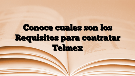 Conoce cuales son los Requisitos para contratar Telmex