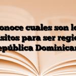 Conoce cuales son los Requisitos para ser regidor en República Dominicana