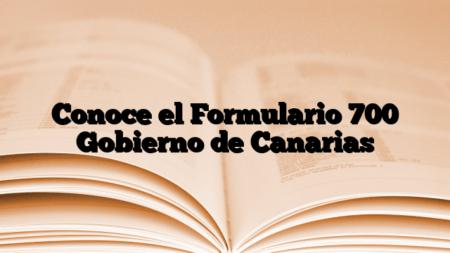 Conoce el Formulario 700 Gobierno de Canarias