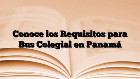 Conoce los Requisitos para Bus Colegial en Panamá