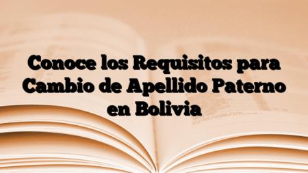 Conoce los Requisitos para Cambio de Apellido Paterno en Bolivia