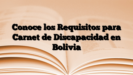 Conoce los Requisitos para Carnet de Discapacidad en Bolivia