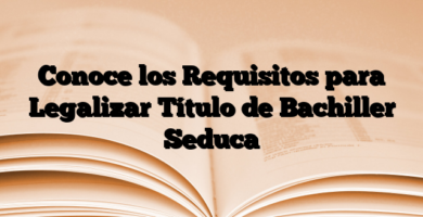 Conoce los Requisitos para Legalizar Título de Bachiller Seduca