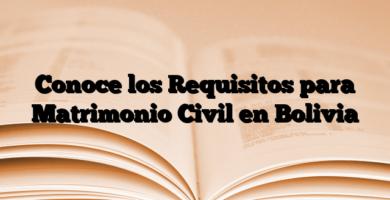 Conoce los Requisitos para Matrimonio Civil en Bolivia