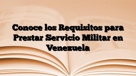 Conoce los Requisitos para Prestar Servicio Militar en Venezuela