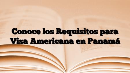 Conoce los Requisitos para Visa Americana en Panamá