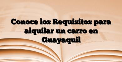 Conoce los Requisitos para alquilar un carro en Guayaquil