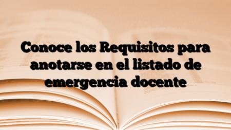 Conoce los Requisitos para anotarse en el listado de emergencia docente