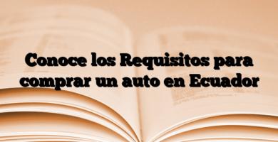 Conoce los Requisitos para comprar un auto en Ecuador