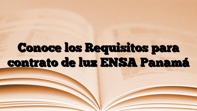 Conoce los Requisitos para contrato de luz ENSA Panamá