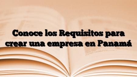 Conoce los Requisitos para crear una empresa en Panamá