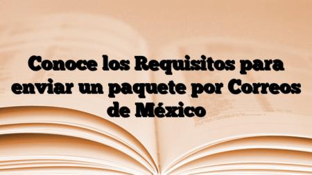 Conoce los Requisitos para enviar un paquete por Correos de México