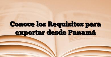 Conoce los Requisitos para exportar desde Panamá