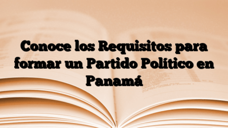 Conoce los Requisitos para formar un Partido Político en Panamá