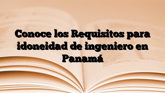 Conoce los Requisitos para idoneidad de ingeniero en Panamá
