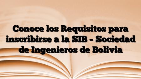 Conoce los Requisitos para inscribirse a la SIB – Sociedad de Ingenieros de Bolivia
