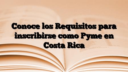 Conoce los Requisitos para inscribirse como Pyme en Costa Rica