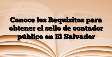 Conoce los Requisitos para obtener el sello de contador público en El Salvador