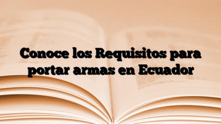 Conoce los Requisitos para portar armas en Ecuador