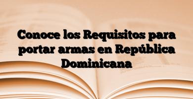 Conoce los Requisitos para portar armas en República Dominicana