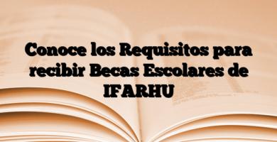 Conoce los Requisitos para recibir Becas Escolares de IFARHU